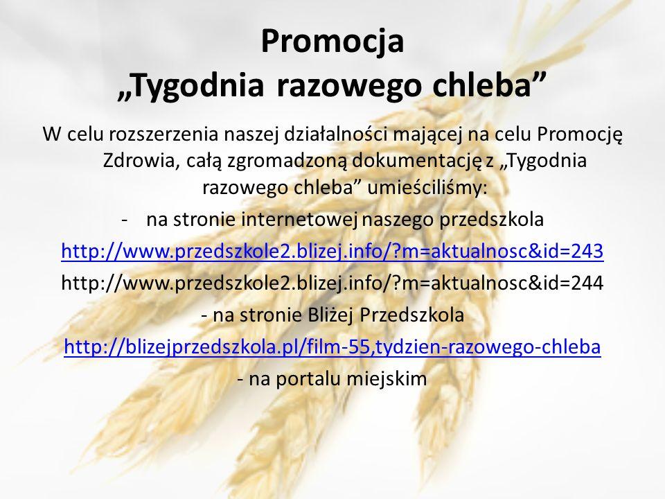 Promocja Tygodnia razowego chleba W celu rozszerzenia naszej działalności mającej na celu Promocję Zdrowia, całą zgromadzoną dokumentację z Tygodnia r