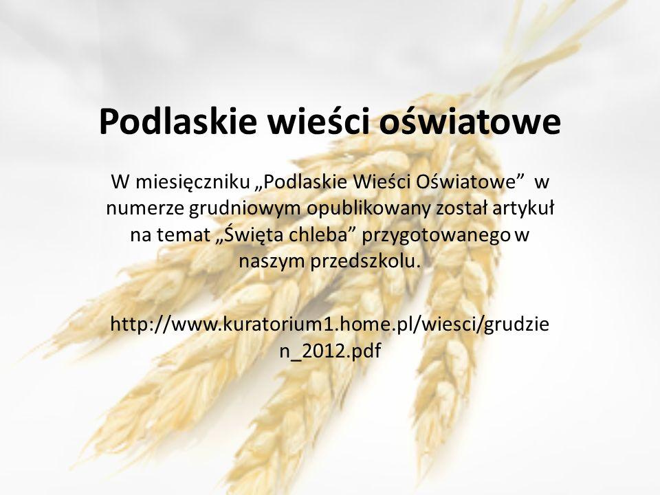 Podlaskie wieści oświatowe W miesięczniku Podlaskie Wieści Oświatowe w numerze grudniowym opublikowany został artykuł na temat Święta chleba przygotow