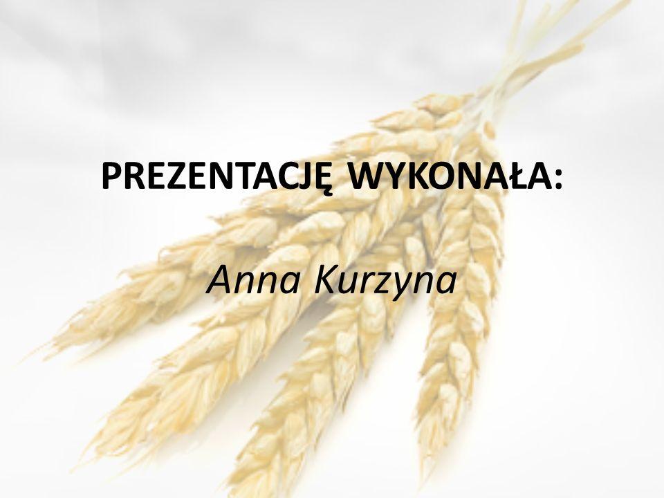 PREZENTACJĘ WYKONAŁA: Anna Kurzyna