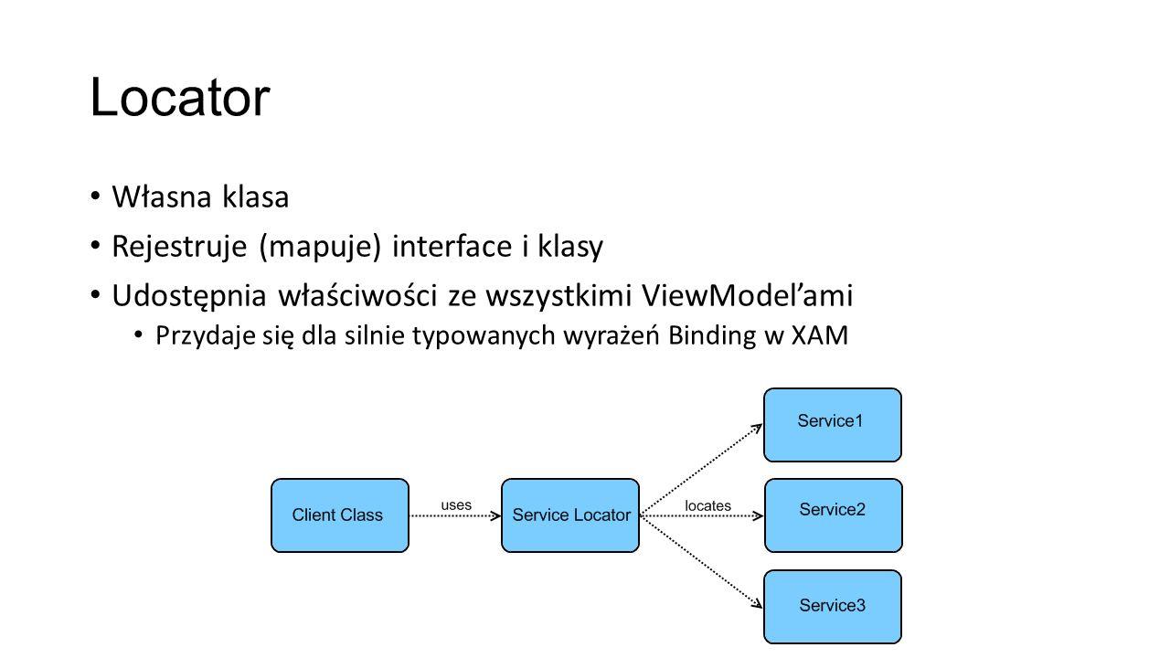 Locator Własna klasa Rejestruje (mapuje) interface i klasy Udostępnia właściwości ze wszystkimi ViewModelami Przydaje się dla silnie typowanych wyraże