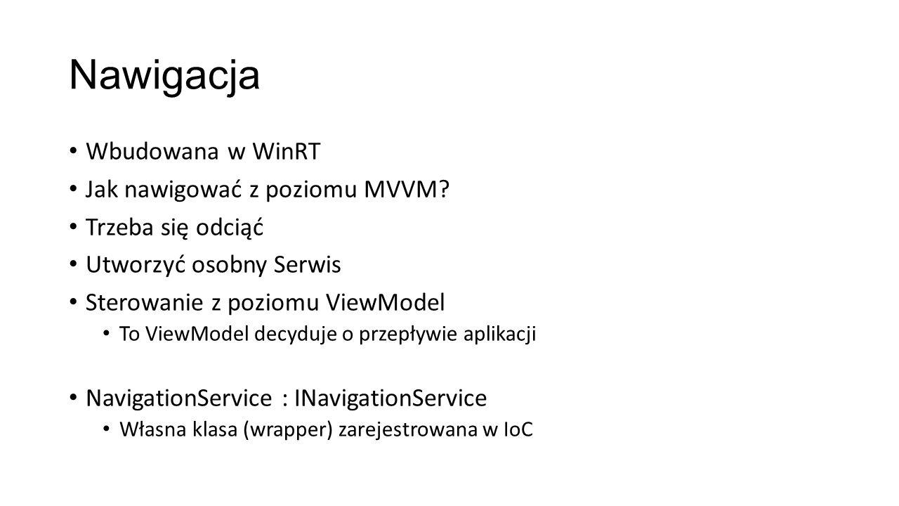 Nawigacja Wbudowana w WinRT Jak nawigować z poziomu MVVM? Trzeba się odciąć Utworzyć osobny Serwis Sterowanie z poziomu ViewModel To ViewModel decyduj
