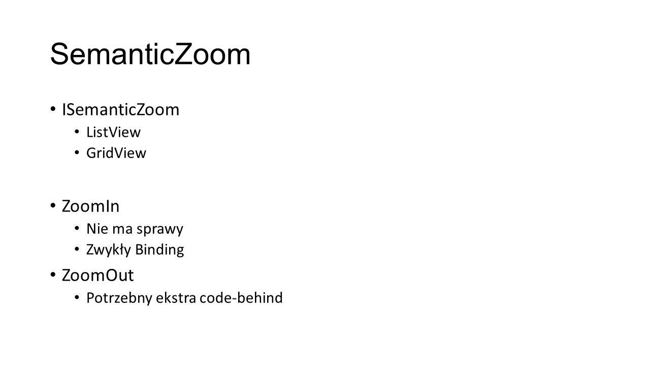 SemanticZoom ISemanticZoom ListView GridView ZoomIn Nie ma sprawy Zwykły Binding ZoomOut Potrzebny ekstra code-behind