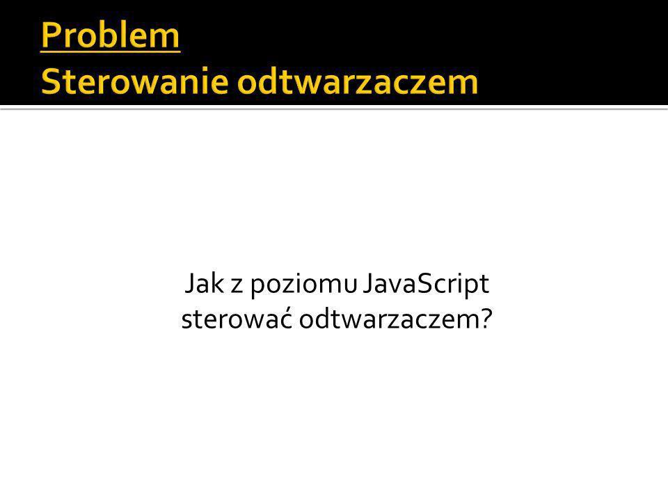 Jak z poziomu JavaScript sterować odtwarzaczem