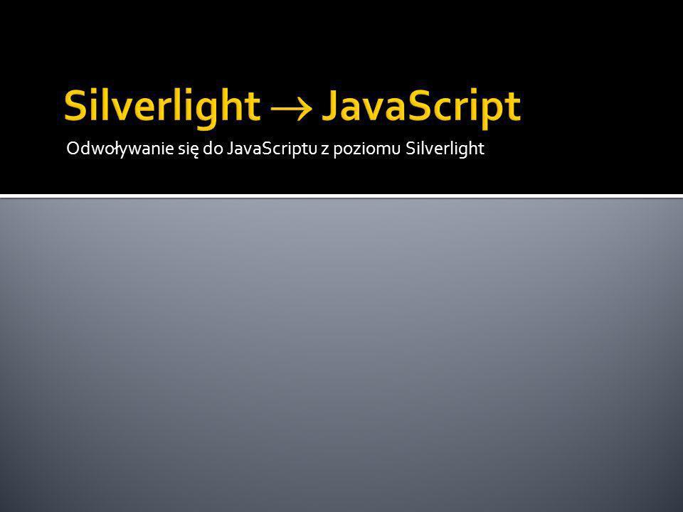 Odwoływanie się do JavaScriptu z poziomu Silverlight
