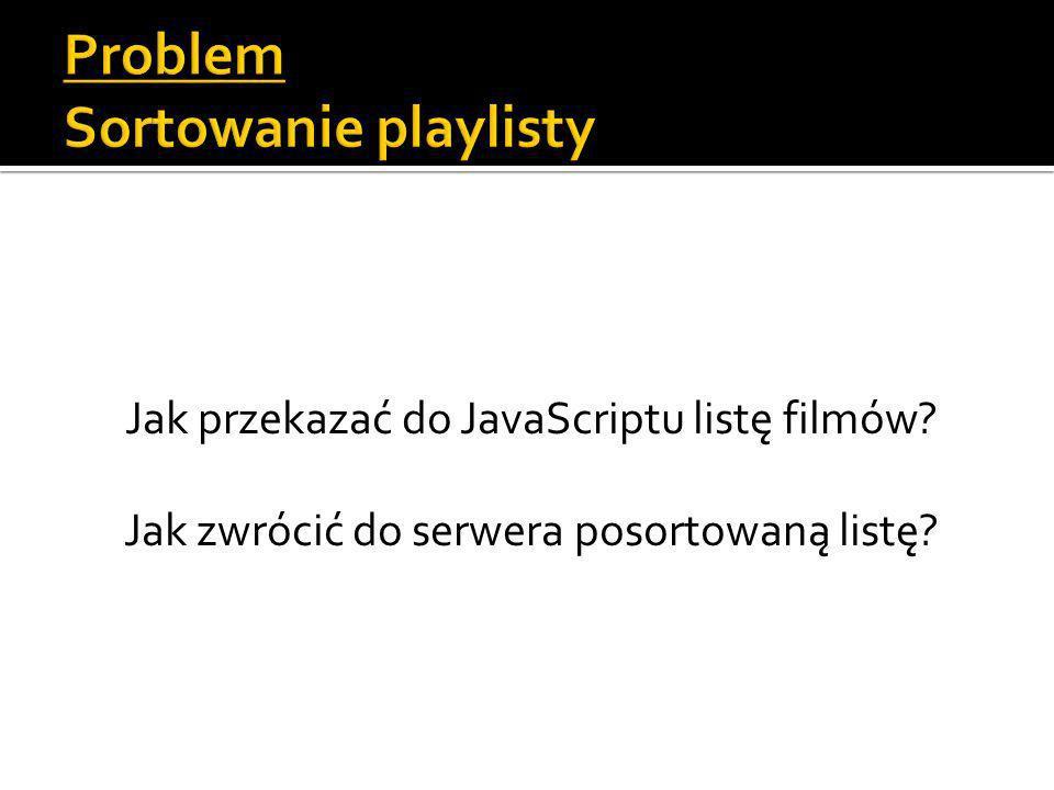 Jak przekazać do JavaScriptu listę filmów Jak zwrócić do serwera posortowaną listę