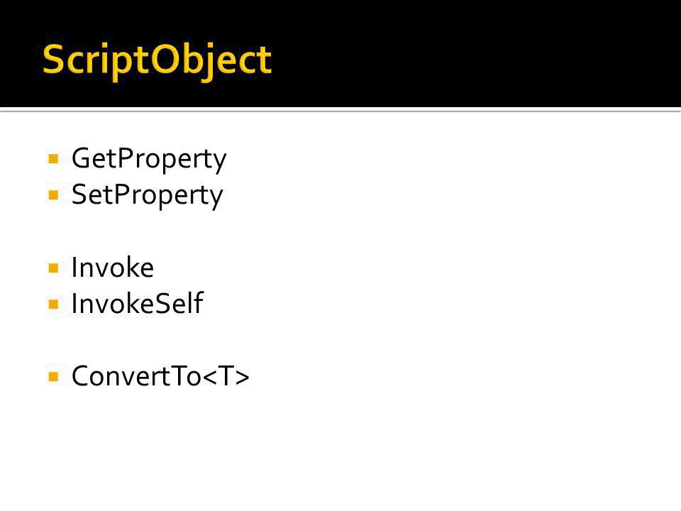 GetProperty SetProperty Invoke InvokeSelf ConvertTo