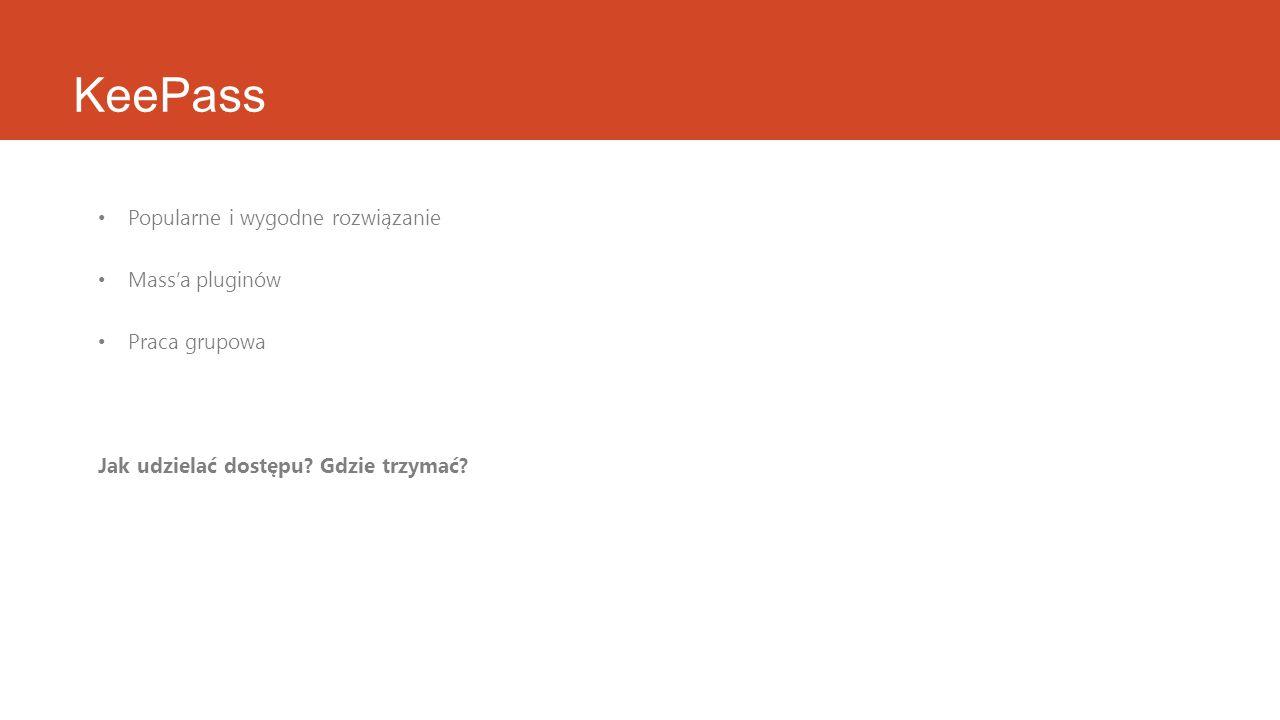 KeePass Popularne i wygodne rozwiązanie Massa pluginów Praca grupowa Jak udzielać dostępu? Gdzie trzymać?