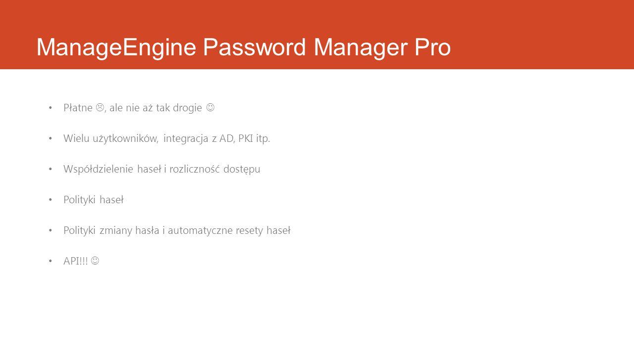 ManageEngine Password Manager Pro Płatne, ale nie aż tak drogie Wielu użytkowników, integracja z AD, PKI itp. Współdzielenie haseł i rozliczność dostę