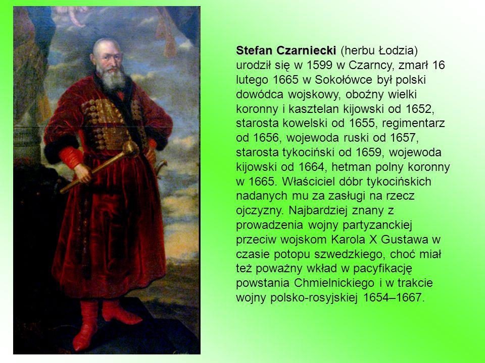 Stefan Czarniecki Stefan Czarniecki (herbu Łodzia) urodził się w 1599 w Czarncy, zmarł 16 lutego 1665 w Sokołówce był polski dowódca wojskowy, oboźny