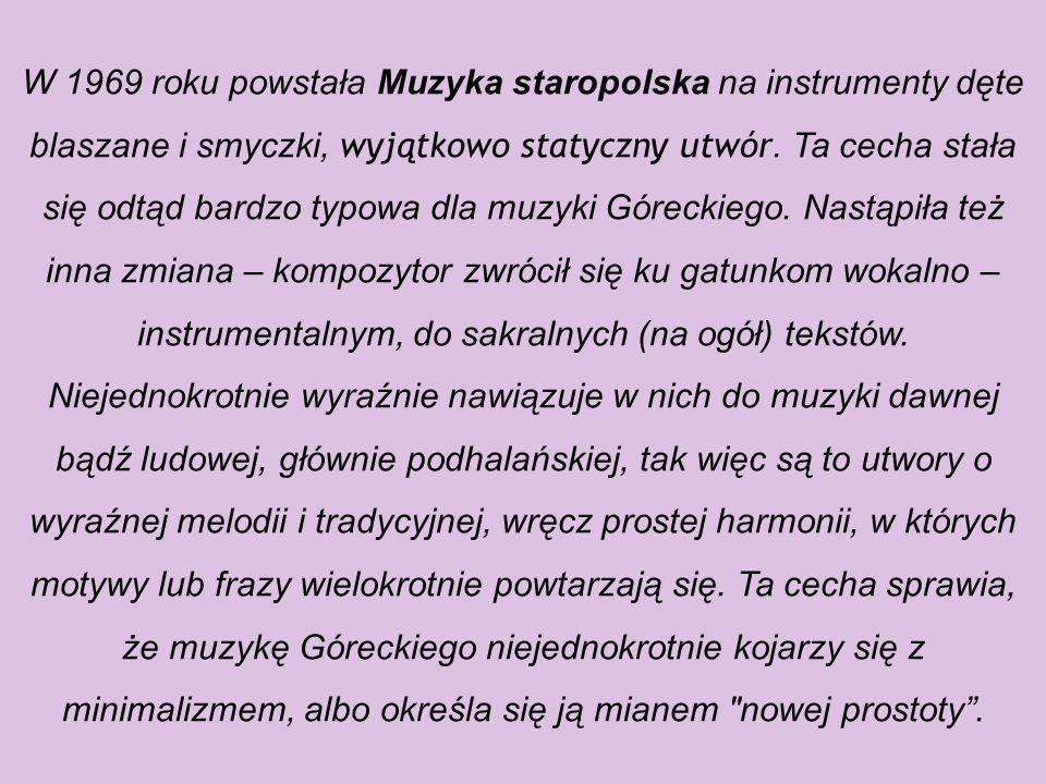 W latach 60 XX w. Górecki wspólnie z grupą kompozytorów polskich wypracowali specyficzny typ nowoczesnej muzyki zwanej często sonoryzmem. Szczytowym o