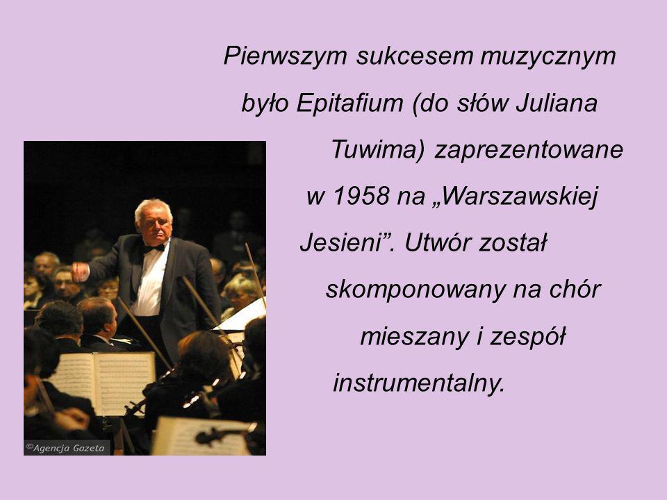 Pierwszym sukcesem muzycznym było Epitafium (do słów Juliana Tuwima) zaprezentowane w 1958 na Warszawskiej Jesieni.