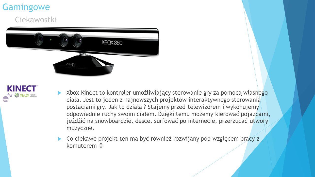 Gamingowe Ciekawostki Xbox Kinect to kontroler umożliwiający sterowanie gry za pomocą własnego ciała. Jest to jeden z najnowszych projektów interaktyw