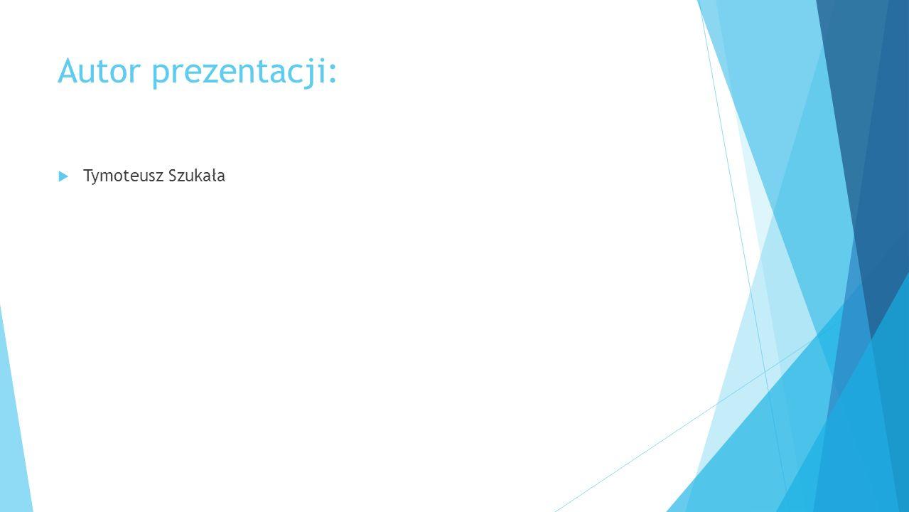 Autor prezentacji: Tymoteusz Szukała