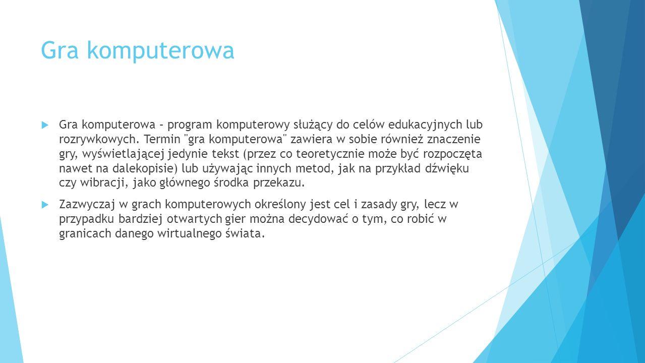 Gra komputerowa Gra komputerowa – program komputerowy służący do celów edukacyjnych lub rozrywkowych. Termin