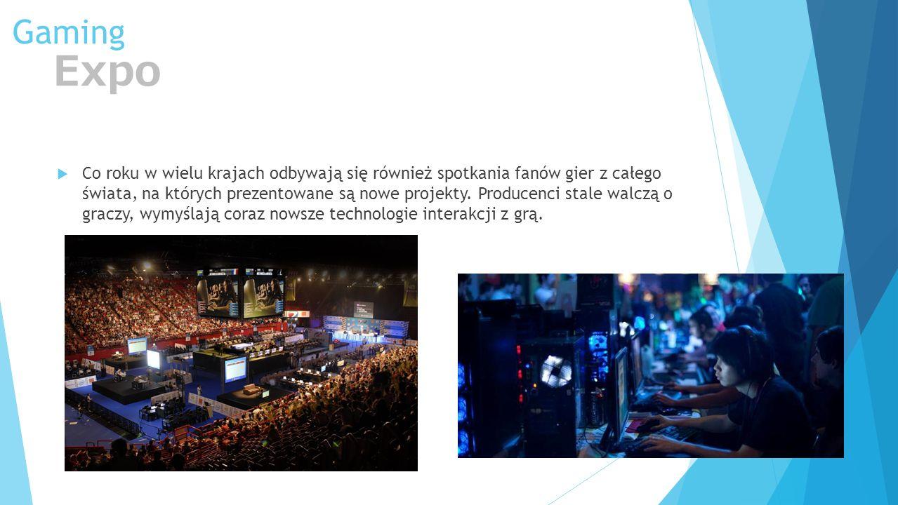 Gaming Expo Co roku w wielu krajach odbywają się również spotkania fanów gier z całego świata, na których prezentowane są nowe projekty. Producenci st
