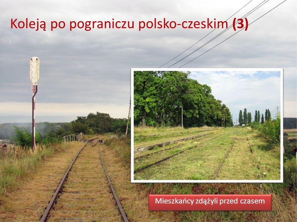 Koleją po pograniczu polsko-czeskim (3) Mieszkańcy zdążyli przed czasem