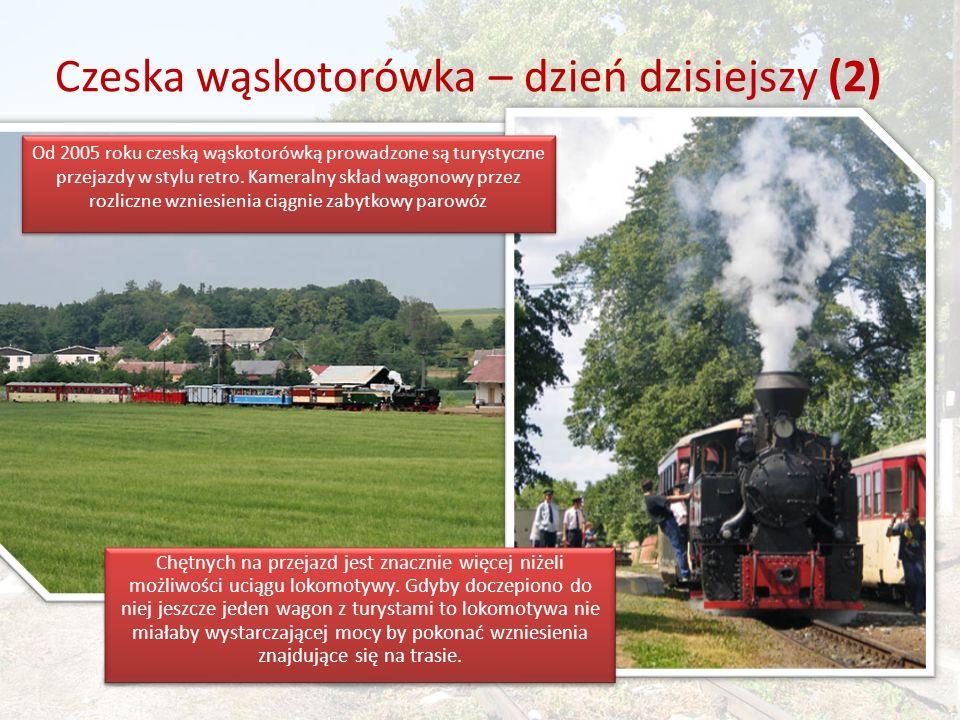 Czeska wąskotorówka – dzień dzisiejszy (2) Od 2005 roku czeską wąskotorówką prowadzone są turystyczne przejazdy w stylu retro.