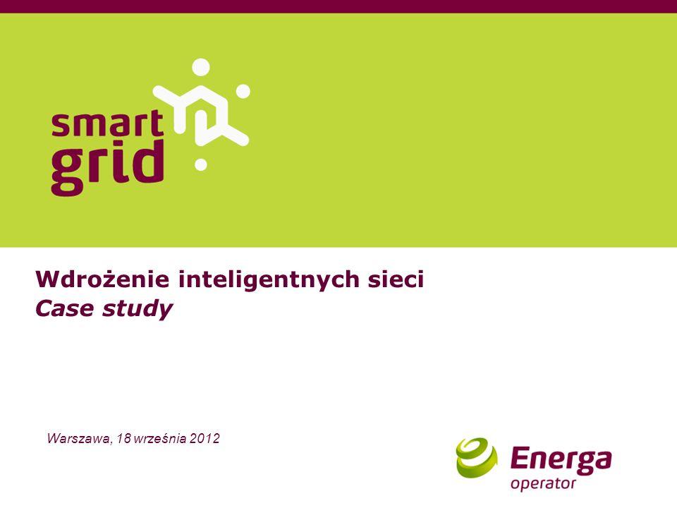 Wdrożenie inteligentnych sieci Case study Warszawa, 18 września 2012