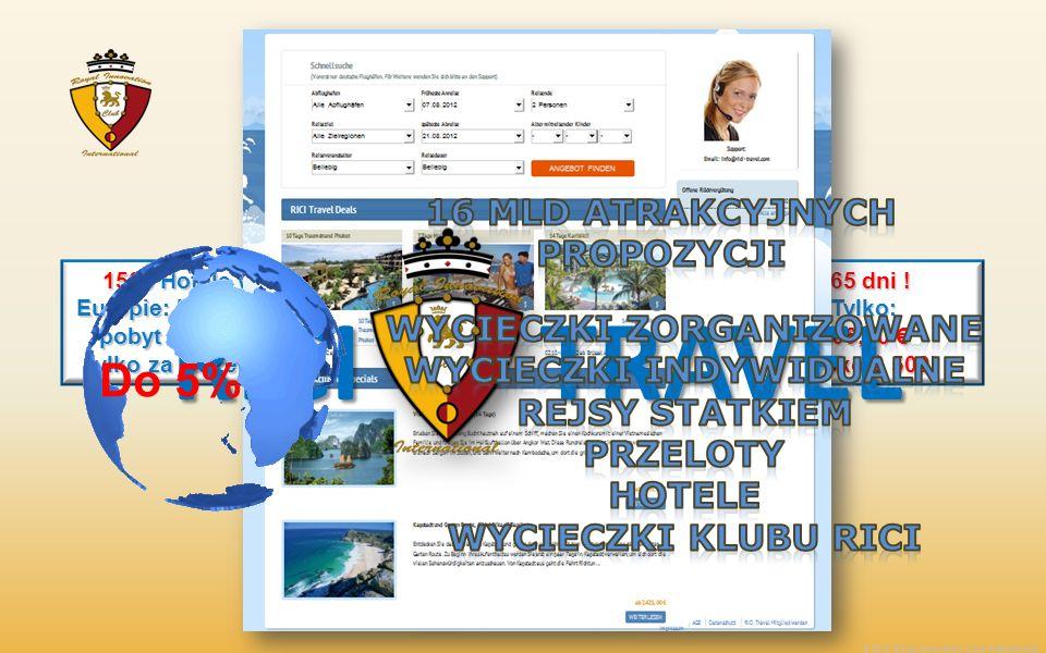365 dni ! Tylko: 366,00 366,00 (blisko $ 500) 9000 hoteli na całym świecie: do 50% stawki dziennej 1500 Hotele w Europie: bezpłatny pobyt & opłata tyl