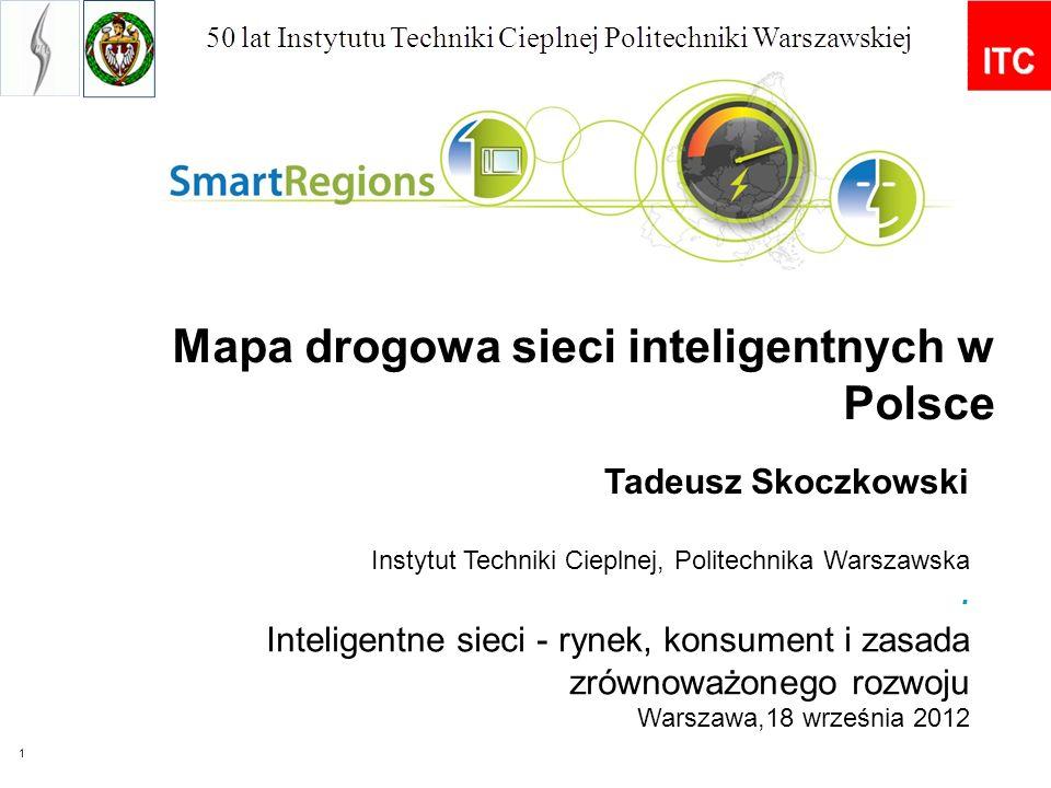 1 Tadeusz Skoczkowski Instytut Techniki Cieplnej, Politechnika Warszawska. Mapa drogowa sieci inteligentnych w Polsce Inteligentne sieci - rynek, kons