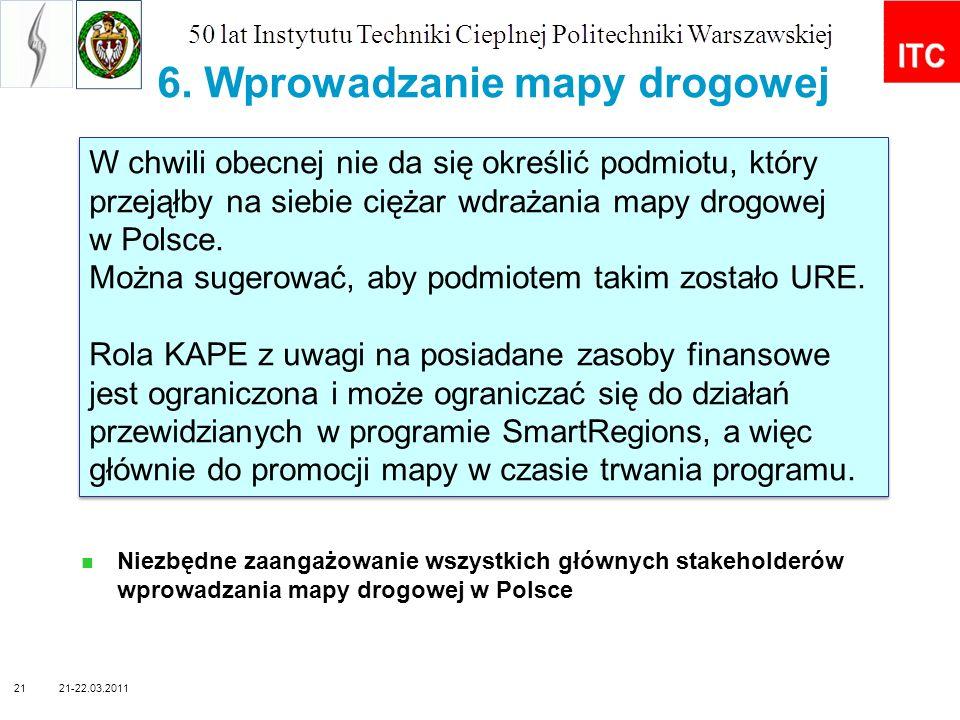 6. Wprowadzanie mapy drogowej Niezbędne zaangażowanie wszystkich głównych stakeholderów wprowadzania mapy drogowej w Polsce 21-22.03.201121 W chwili o