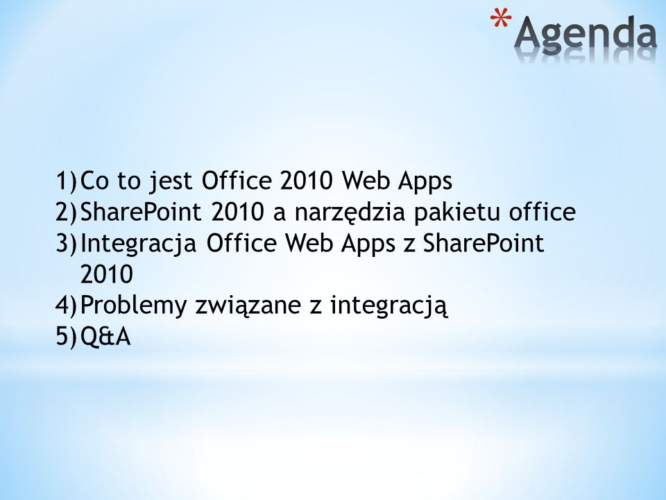 1)Co to jest Office 2010 Web Apps 2)SharePoint 2010 a narzędzia pakietu office 3)Integracja Office Web Apps z SharePoint 2010 4)Problemy związane z integracją 5)Q&A