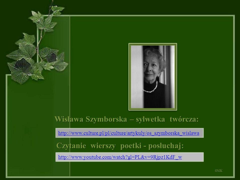 Wisława Szymborska – sylwetka twórcza: http://www.culture.pl/pl/culture/artykuly/os_szymborska_wislawaOMK http://www.youtube.com/watch?gl=PL&v=9Rjpz1KdF_w Czytanie wierszy poetki - posłuchaj: