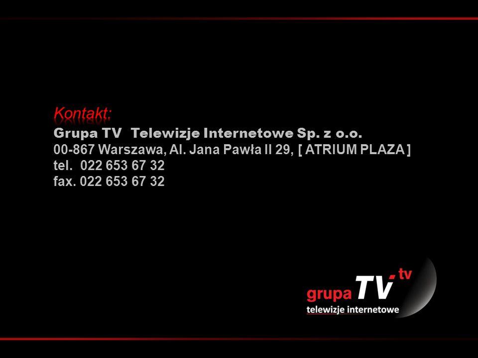 Grupa TV Telewizje Internetowe Sp. z o.o. 00-867 Warszawa, Al. Jana Pawła II 29, [ ATRIUM PLAZA ] tel. 022 653 67 32 fax. 022 653 67 32