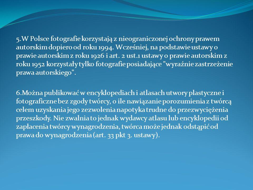 5.W Polsce fotografie korzystają z nieograniczonej ochrony prawem autorskim dopiero od roku 1994. Wcześniej, na podstawie ustawy o prawie autorskim z