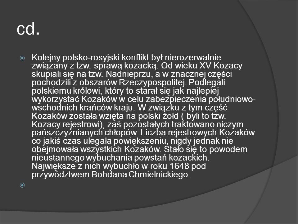 cd. Kolejny polsko-rosyjski konflikt był nierozerwalnie związany z tzw. sprawą kozacką. Od wieku XV Kozacy skupiali się na tzw. Nadnieprzu, a w znaczn