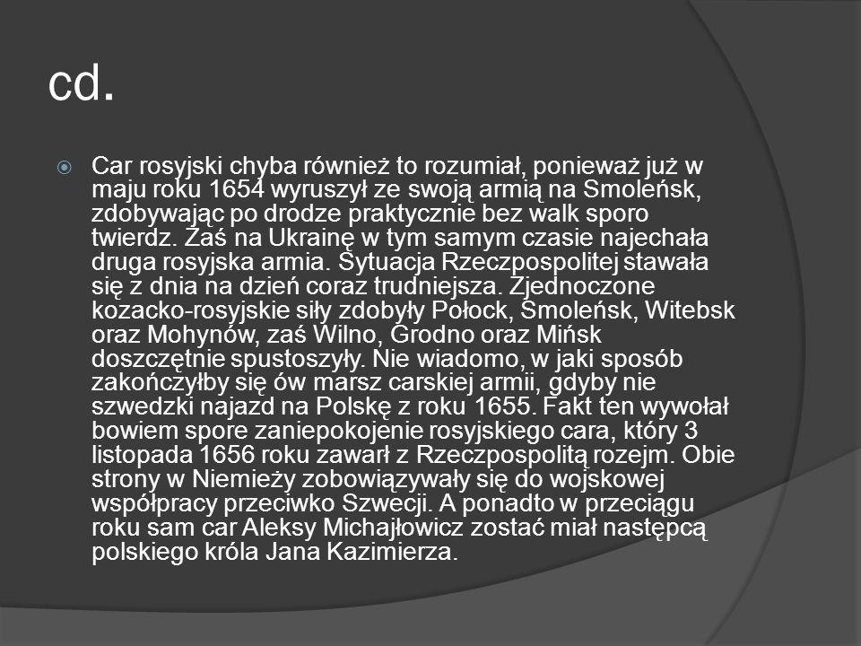 cd. Car rosyjski chyba również to rozumiał, ponieważ już w maju roku 1654 wyruszył ze swoją armią na Smoleńsk, zdobywając po drodze praktycznie bez wa