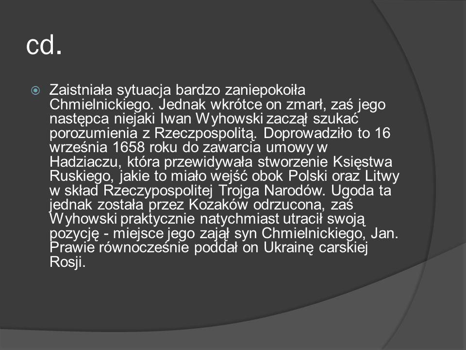 cd. Zaistniała sytuacja bardzo zaniepokoiła Chmielnickiego. Jednak wkrótce on zmarł, zaś jego następca niejaki Iwan Wyhowski zaczął szukać porozumieni