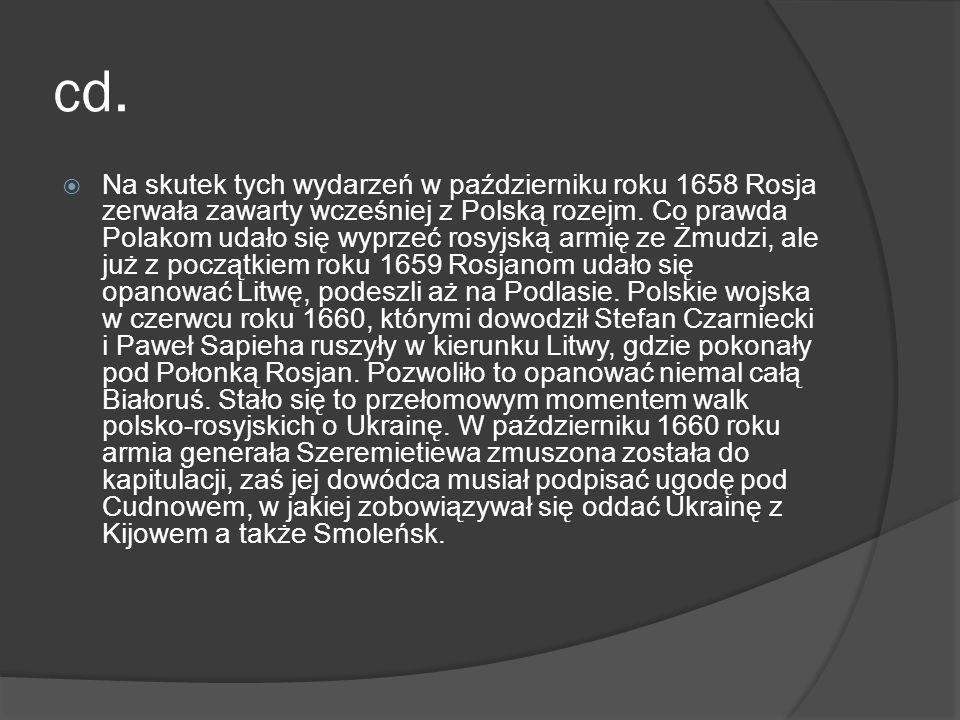 cd. Na skutek tych wydarzeń w październiku roku 1658 Rosja zerwała zawarty wcześniej z Polską rozejm. Co prawda Polakom udało się wyprzeć rosyjską arm