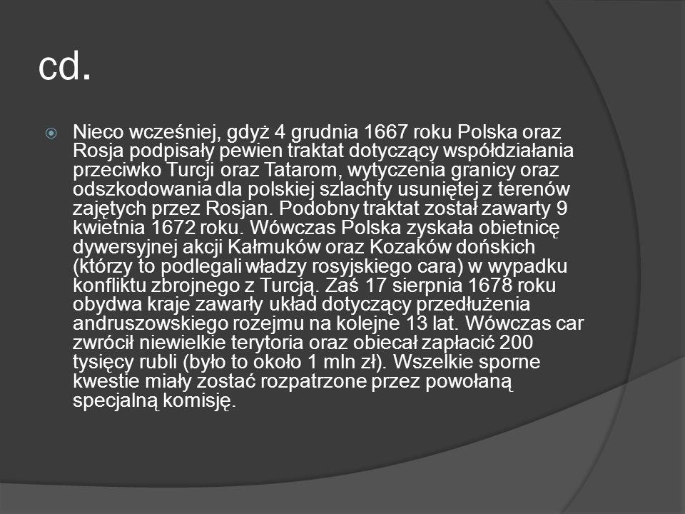 cd. Nieco wcześniej, gdyż 4 grudnia 1667 roku Polska oraz Rosja podpisały pewien traktat dotyczący współdziałania przeciwko Turcji oraz Tatarom, wytyc