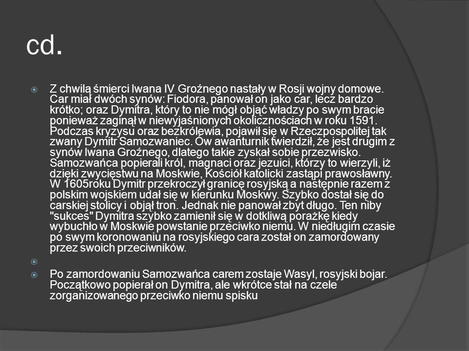 cd. Z chwilą śmierci Iwana IV Groźnego nastały w Rosji wojny domowe. Car miał dwóch synów: Fiodora, panował on jako car, lecz bardzo krótko; oraz Dymi
