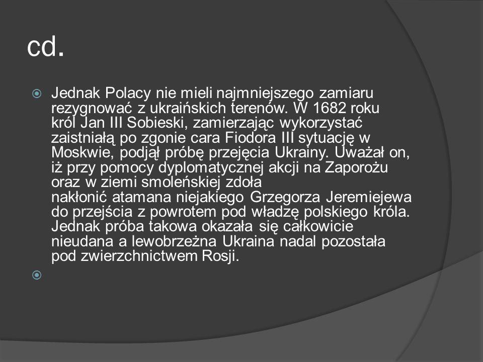 cd. Jednak Polacy nie mieli najmniejszego zamiaru rezygnować z ukraińskich terenów. W 1682 roku król Jan III Sobieski, zamierzając wykorzystać zaistni