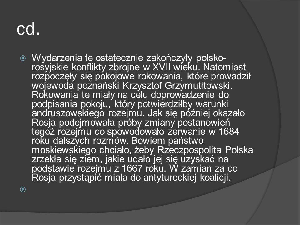 cd. Wydarzenia te ostatecznie zakończyły polsko- rosyjskie konflikty zbrojne w XVII wieku. Natomiast rozpoczęły się pokojowe rokowania, które prowadzi
