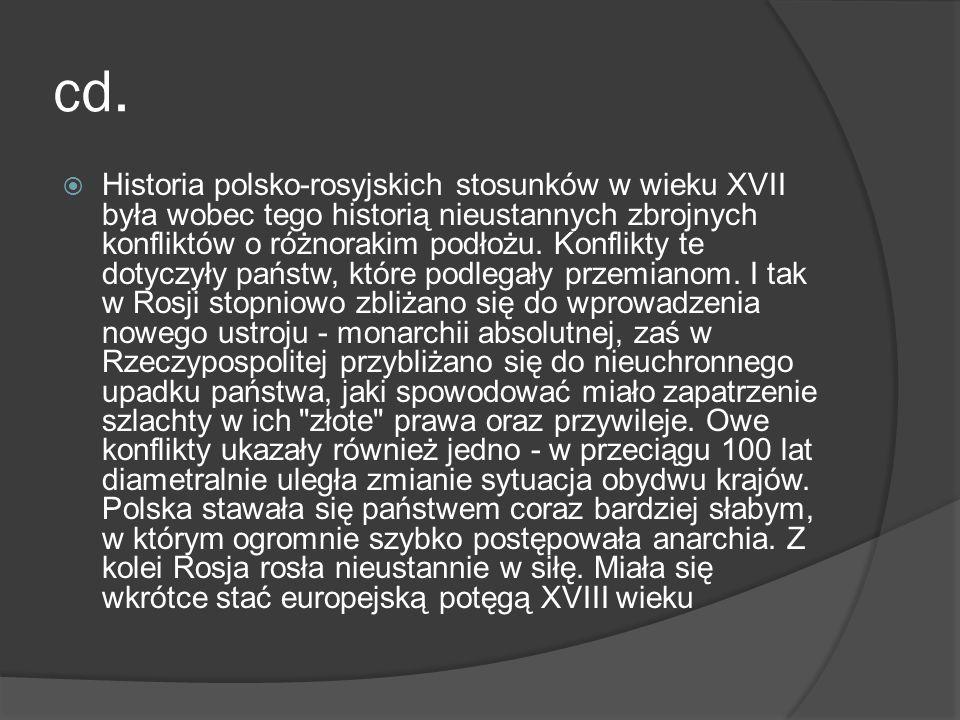 cd. Historia polsko-rosyjskich stosunków w wieku XVII była wobec tego historią nieustannych zbrojnych konfliktów o różnorakim podłożu. Konflikty te do