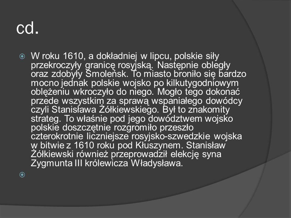cd. W roku 1610, a dokładniej w lipcu, polskie siły przekroczyły granicę rosyjską. Następnie obległy oraz zdobyły Smoleńsk. To miasto broniło się bard