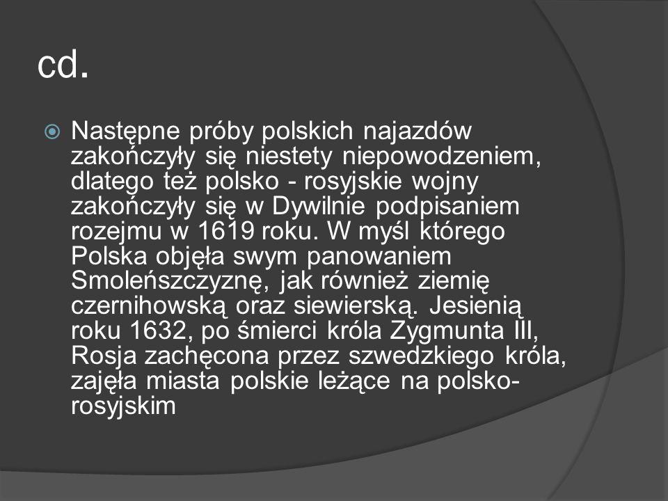 cd. Następne próby polskich najazdów zakończyły się niestety niepowodzeniem, dlatego też polsko - rosyjskie wojny zakończyły się w Dywilnie podpisanie