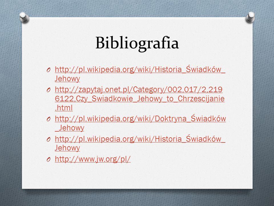 Bibliografia O http://pl.wikipedia.org/wiki/Historia_Świadków_ Jehowy http://pl.wikipedia.org/wiki/Historia_Świadków_ Jehowy O http://zapytaj.onet.pl/