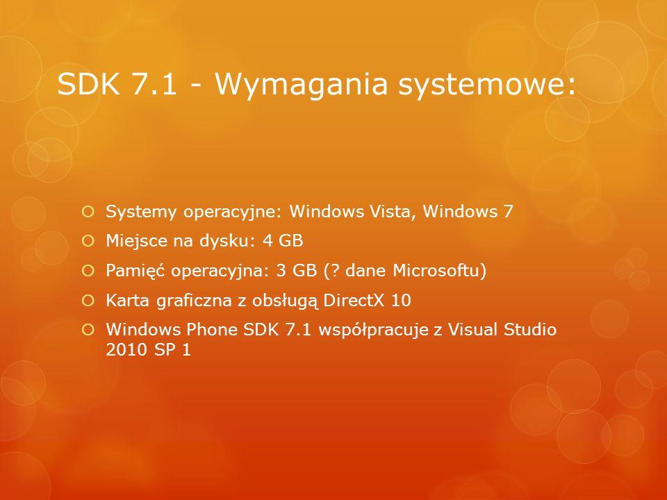 SDK 7.1 - Wymagania systemowe: Systemy operacyjne: Windows Vista, Windows 7 Miejsce na dysku: 4 GB Pamięć operacyjna: 3 GB (? dane Microsoftu) Karta g