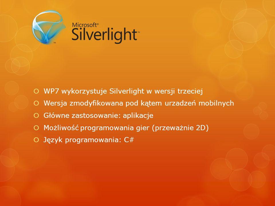 WP7 wykorzystuje Silverlight w wersji trzeciej Wersja zmodyfikowana pod kątem urzadzeń mobilnych Główne zastosowanie: aplikacje Możliwość programowani