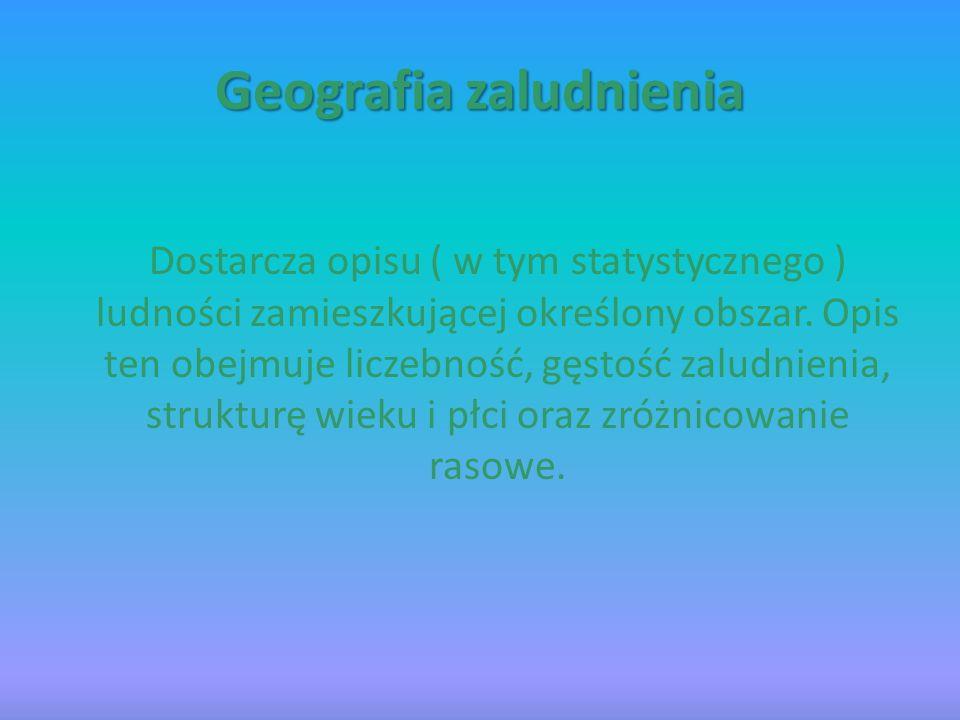 Geografia osadnictwa Zajmuje sie badaniami procesów powstawania i przekształcania sie osiedli i sieci osadniczej na określonym obszarze.
