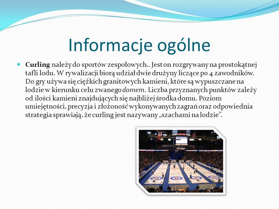 Informacje ogólne Curling należy do sportów zespołowych.. Jest on rozgrywany na prostokątnej tafli lodu. W rywalizacji biorą udział dwie drużyny liczą