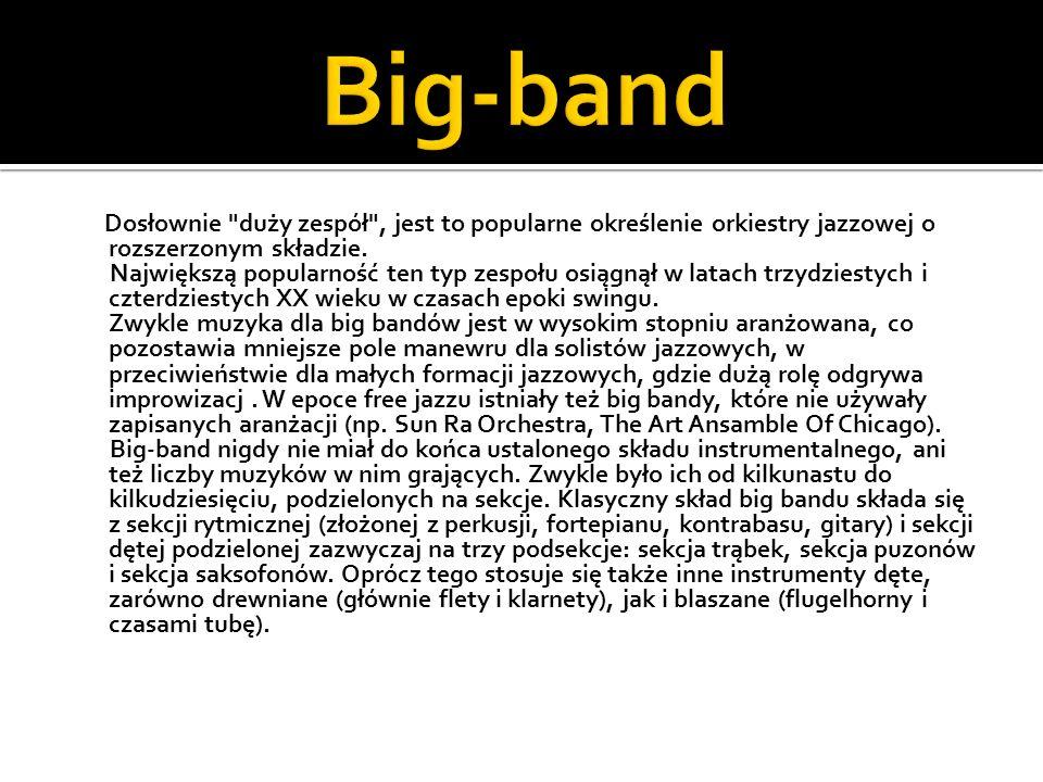 Dosłownie duży zespół , jest to popularne określenie orkiestry jazzowej o rozszerzonym składzie.