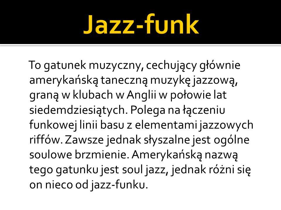 To gatunek muzyczny, cechujący głównie amerykańską taneczną muzykę jazzową, graną w klubach w Anglii w połowie lat siedemdziesiątych.