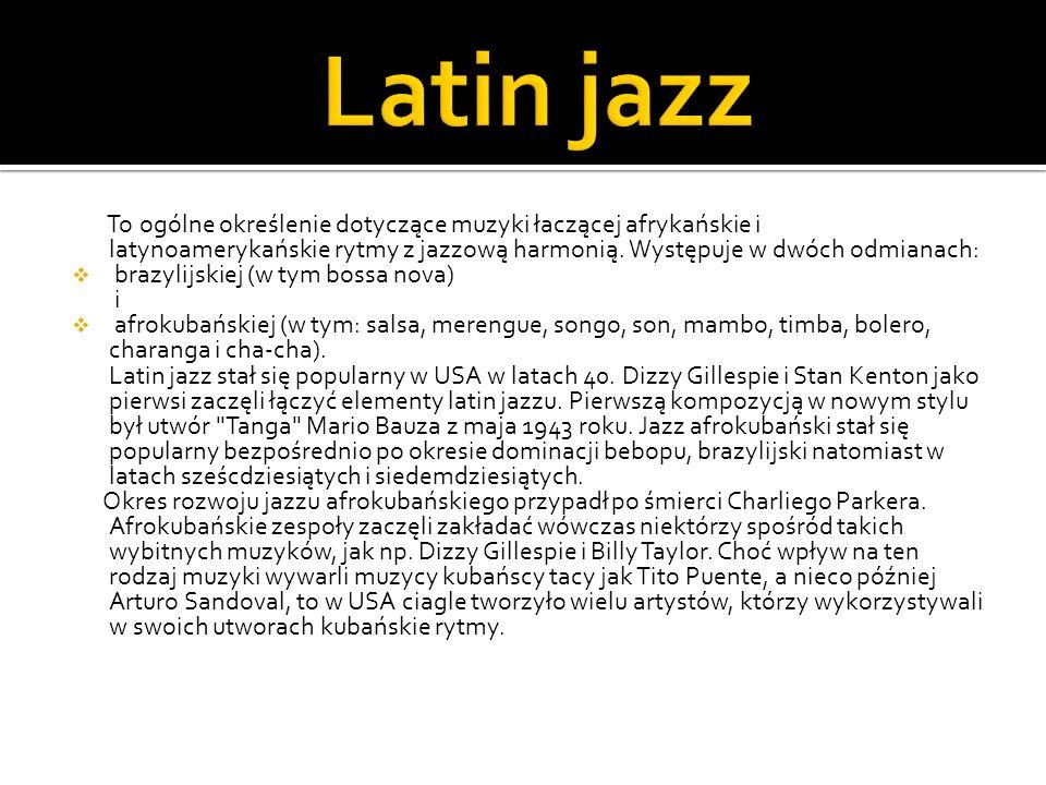 To ogólne określenie dotyczące muzyki łaczącej afrykańskie i latynoamerykańskie rytmy z jazzową harmonią. Występuje w dwóch odmianach: brazylijskiej (