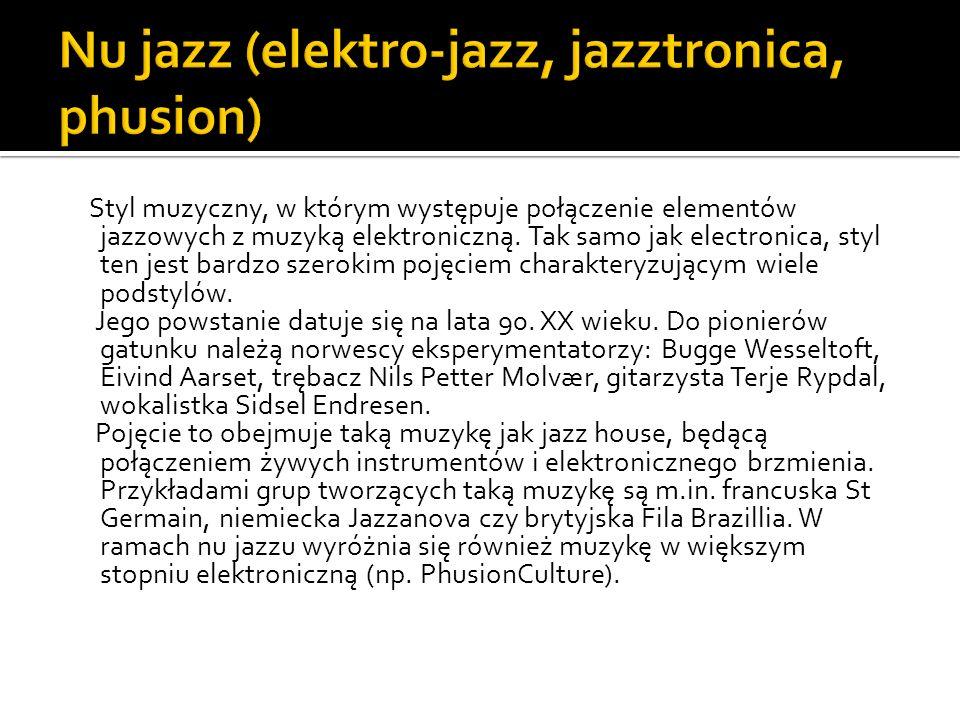 Styl muzyczny, w którym występuje połączenie elementów jazzowych z muzyką elektroniczną. Tak samo jak electronica, styl ten jest bardzo szerokim pojęc