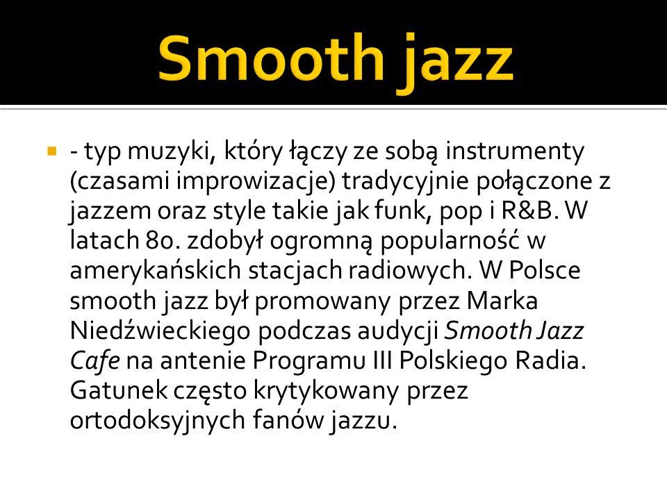 - typ muzyki, który łączy ze sobą instrumenty (czasami improwizacje) tradycyjnie połączone z jazzem oraz style takie jak funk, pop i R&B. W latach 80.